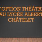 PRESENTATION option théâtre au lycée Albert Châtelet